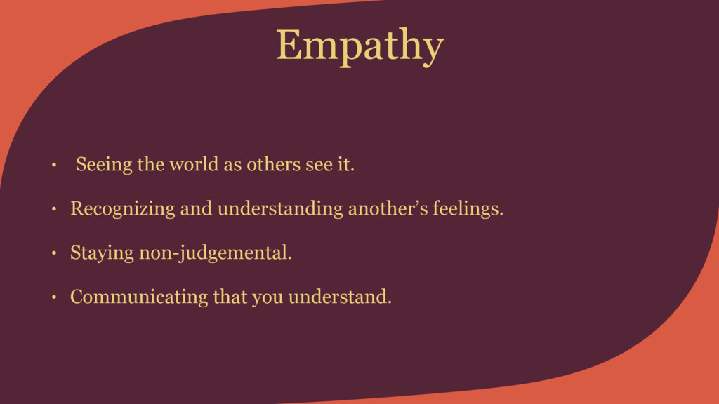 Empathy • Seeing the world as others see it. • ...