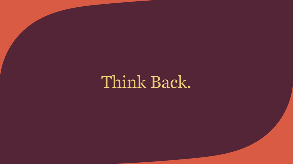 Think Back.