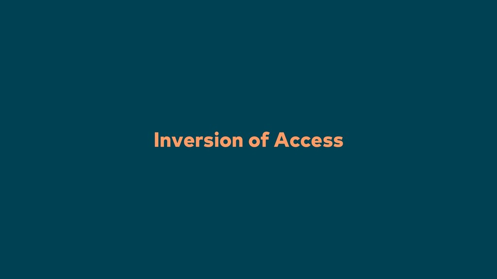 Inversion of Access