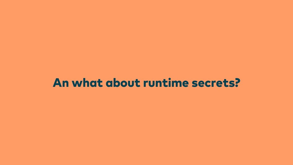 An what about runtime secrets?