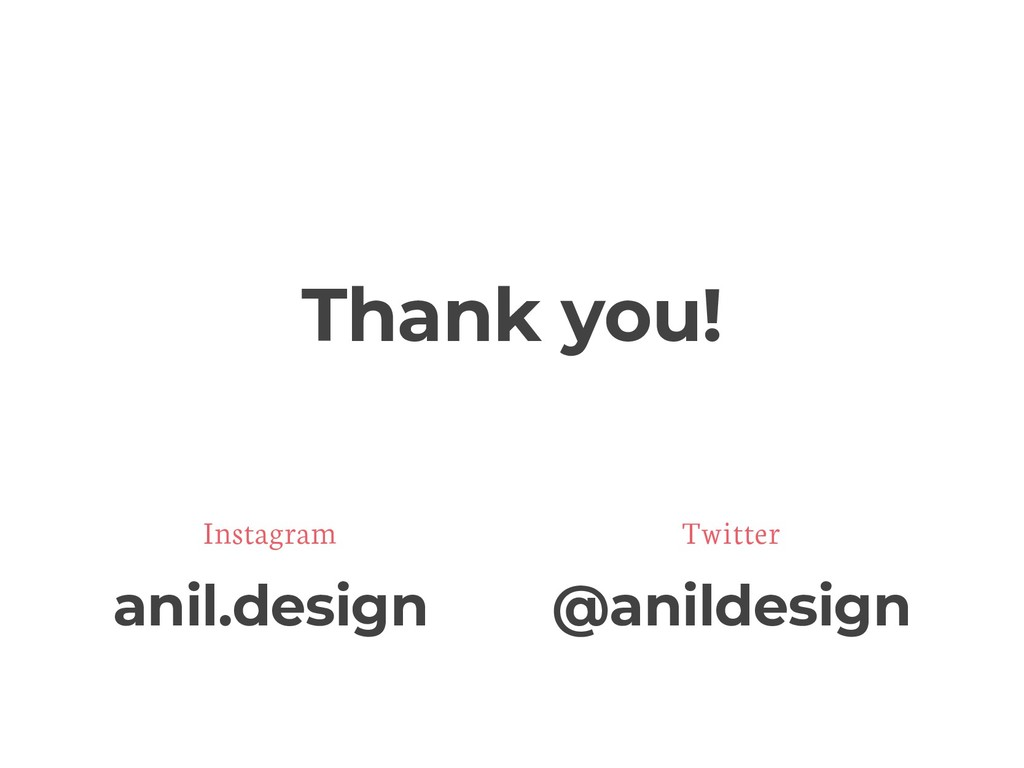 Thank you! @anildesign Twitter anil.design Inst...