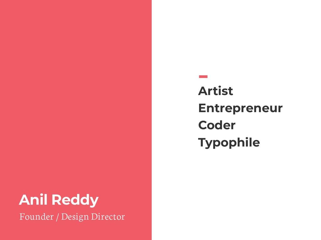Anil Reddy Artist Entrepreneur Coder Typophile ...