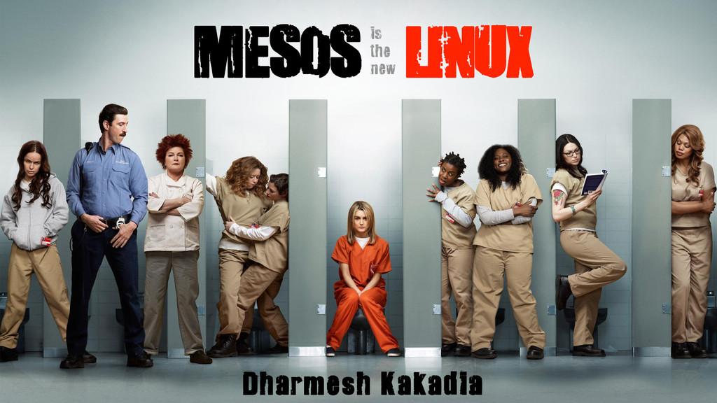 MESOS LINUX Dharmesh Kakadia is the new MESOS L...