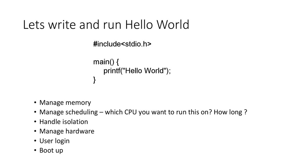 Lets write and run Hello World • Manage memory ...