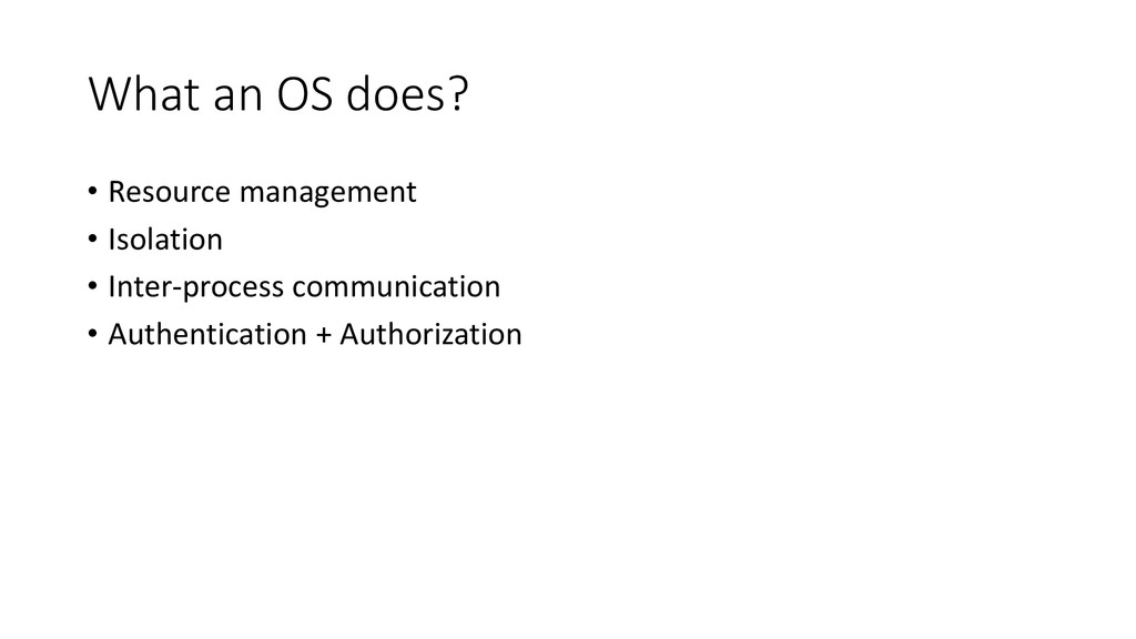 What an OS does? • Resource management • Isolat...