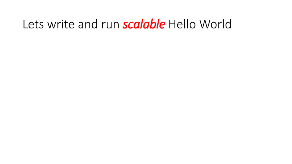 Lets write and run scalable Hello World