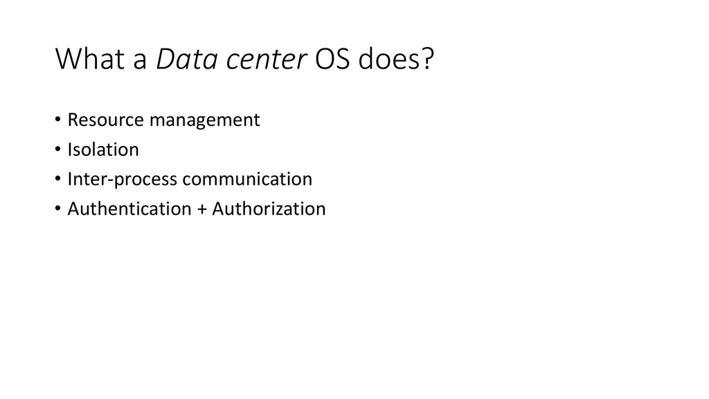 What a Data center OS does? • Resource manageme...