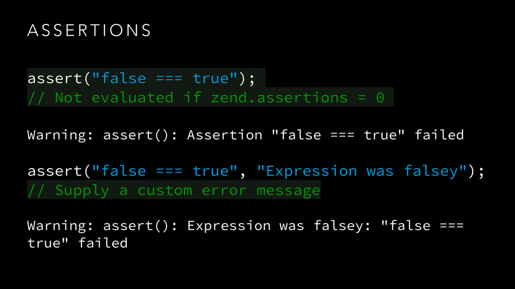 "A S S E R T I O N S assert(""false === true""); 