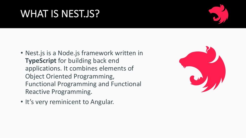 WHAT IS NEST.JS? • Nest.js is a Node.js framewo...