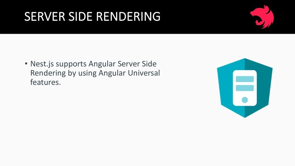SERVER SIDE RENDERING • Nest.js supports Angula...