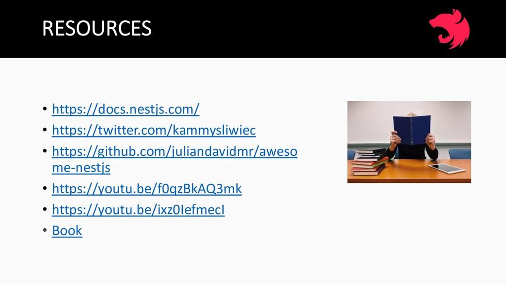 RESOURCES • https://docs.nestjs.com/ • https://...