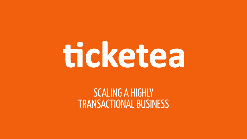 SCALING A HIGHLY TRANSACTIONAL BUSINESS