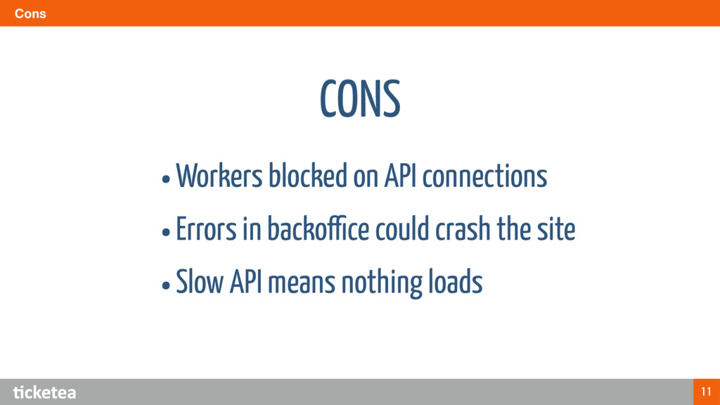 Cons 11 •Workers blocked on API connections •Er...