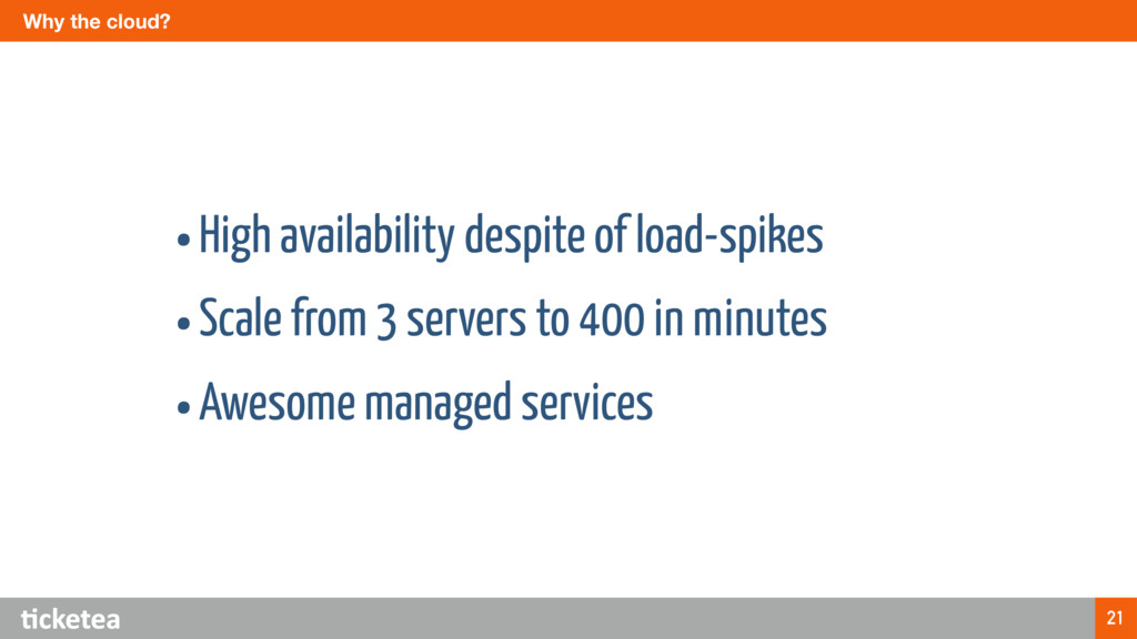 Why the cloud? 21 •High availability despite of...