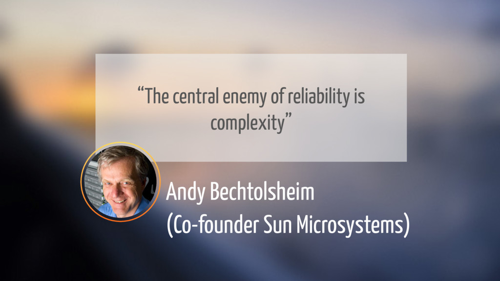 """The central enemy of reliability is complexity..."