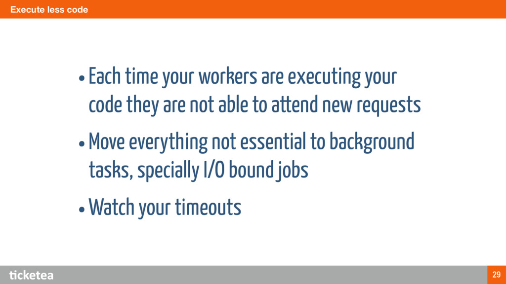 Execute less code 29 •Each time your workers ar...