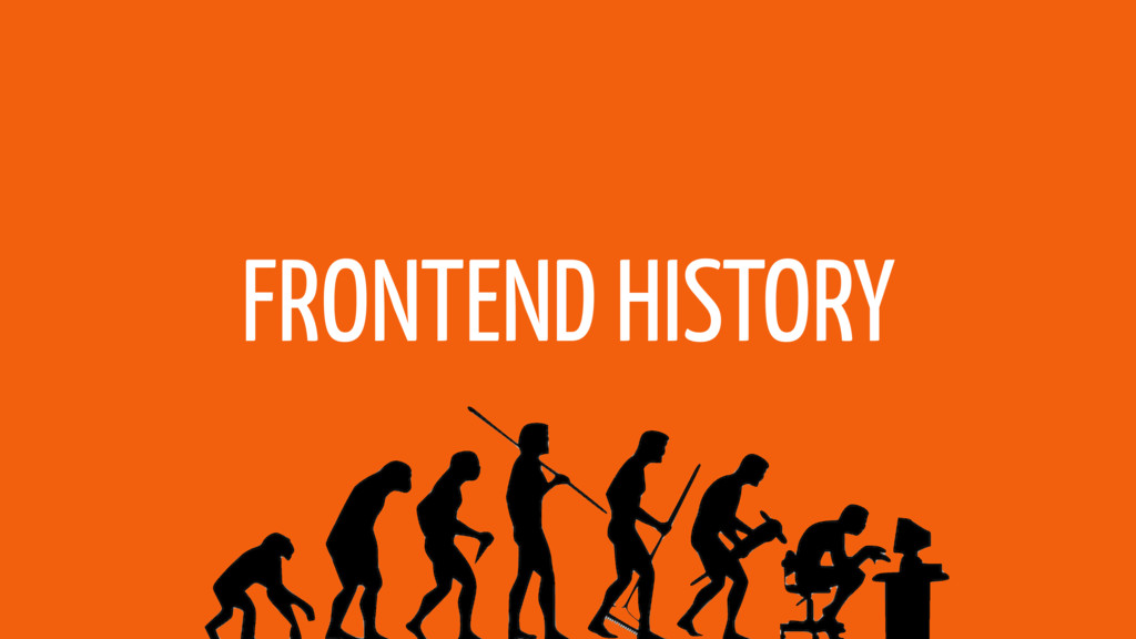 FRONTEND HISTORY