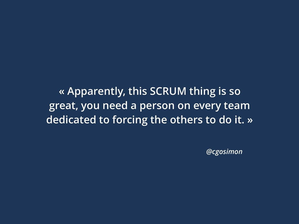 « Apparently, this SCRUM thing is so great, you...