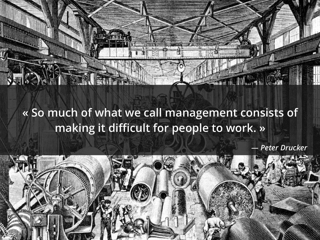 « So much of what we call management consists o...