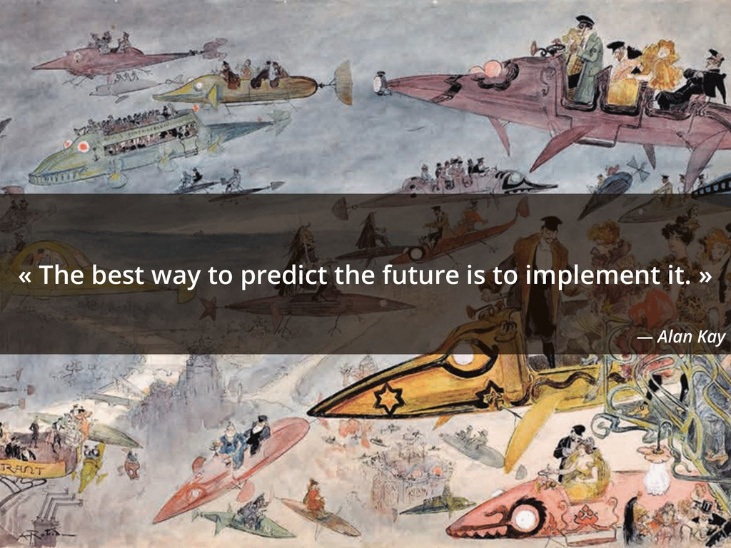 « The best way to predict the future is to impl...