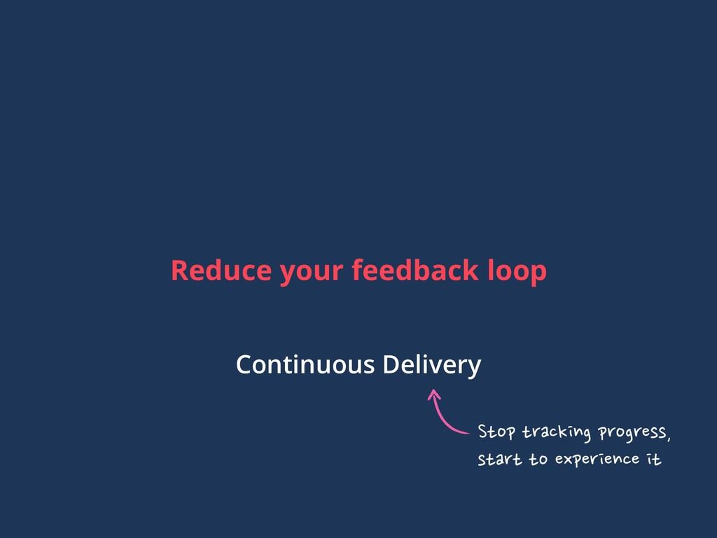 Reduce your feedback loop Continuous Delivery S...