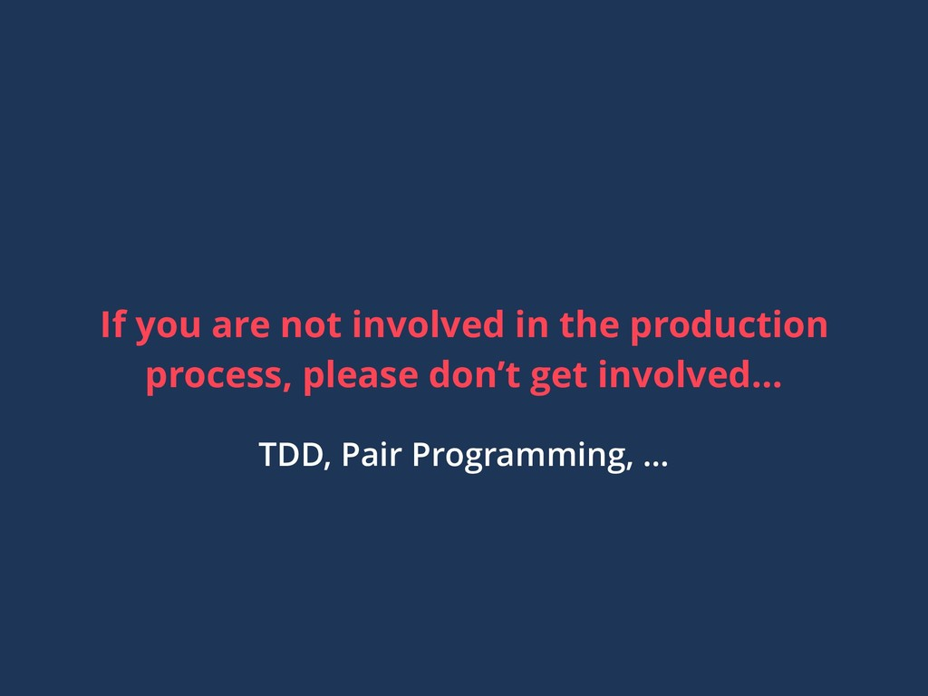 If you are not involved in the production proce...