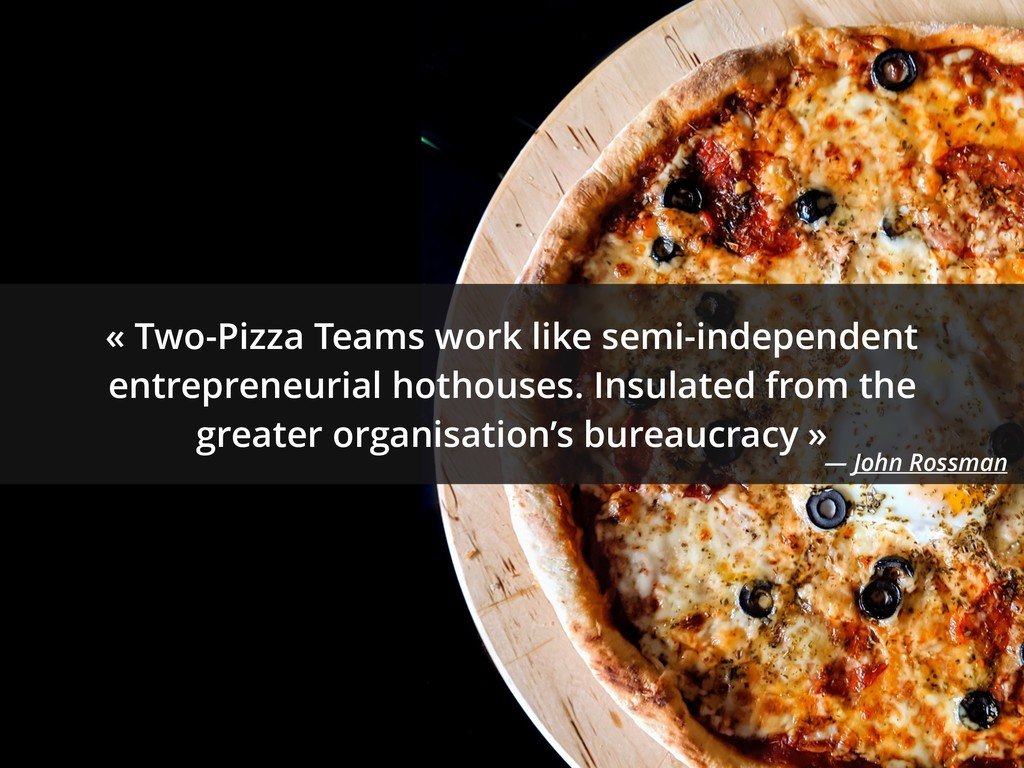 « Two-Pizza Teams work like semi-independent en...