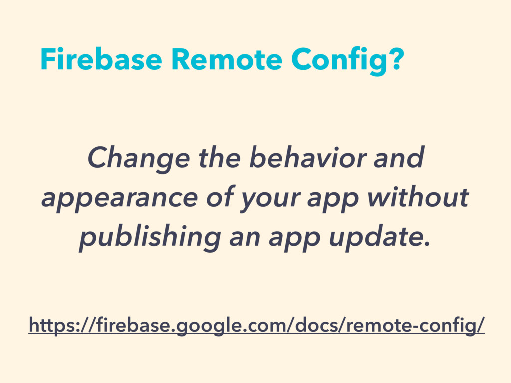 Firebase Remote Config? Change the behavior and ...