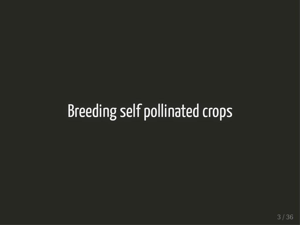 Breeding self pollinated crops Breeding self po...