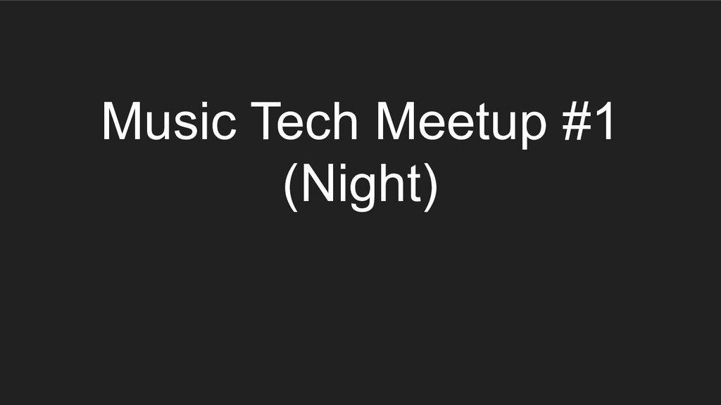 Music Tech Meetup #1 (Night)