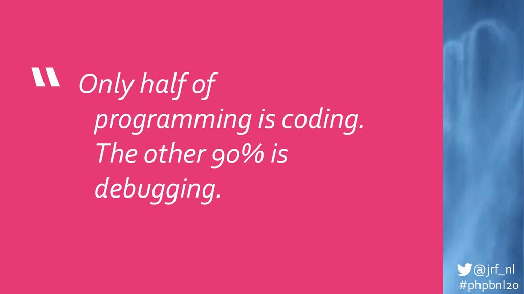 """ @jrf_nl #phpbnl20 Only half of programming is..."