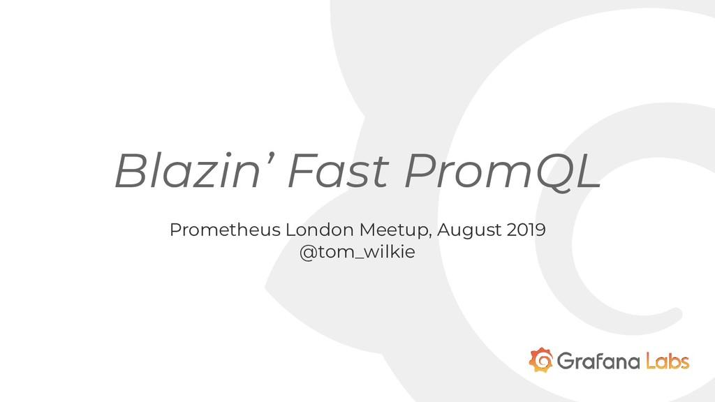 Blazin' Fast PromQL Prometheus London Meetup, A...