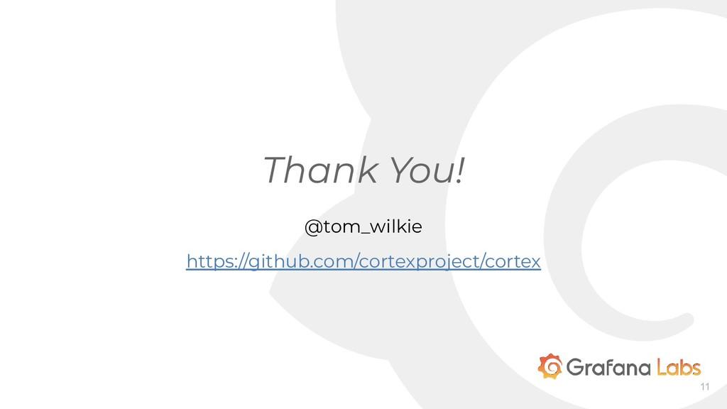 Thank You! 11 @tom_wilkie https://github.com/co...