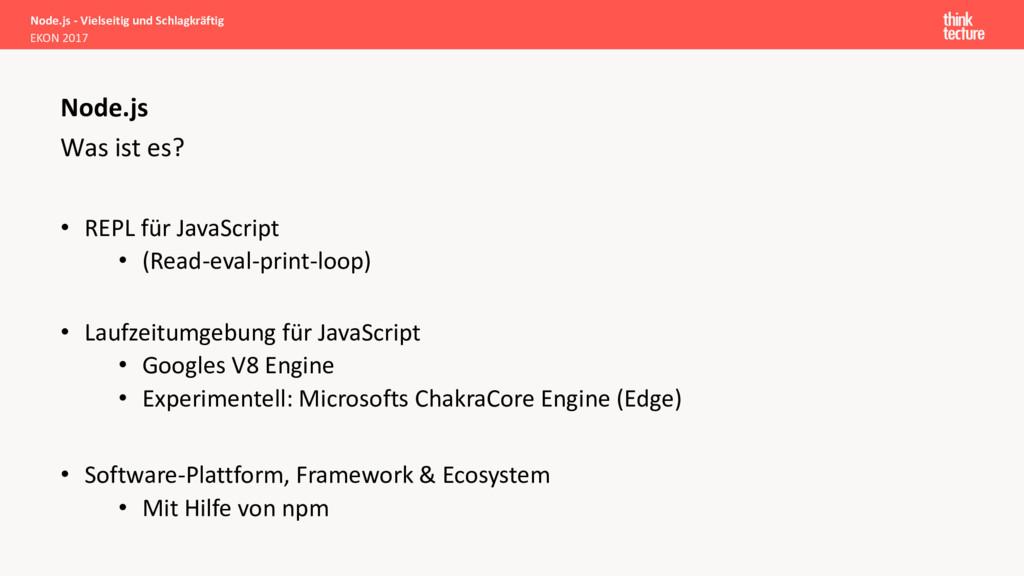 Was ist es? • REPL für JavaScript • (Read-eval-...
