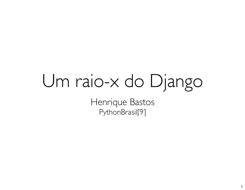 Um raio-x do Django Henrique Bastos PythonBrasi...