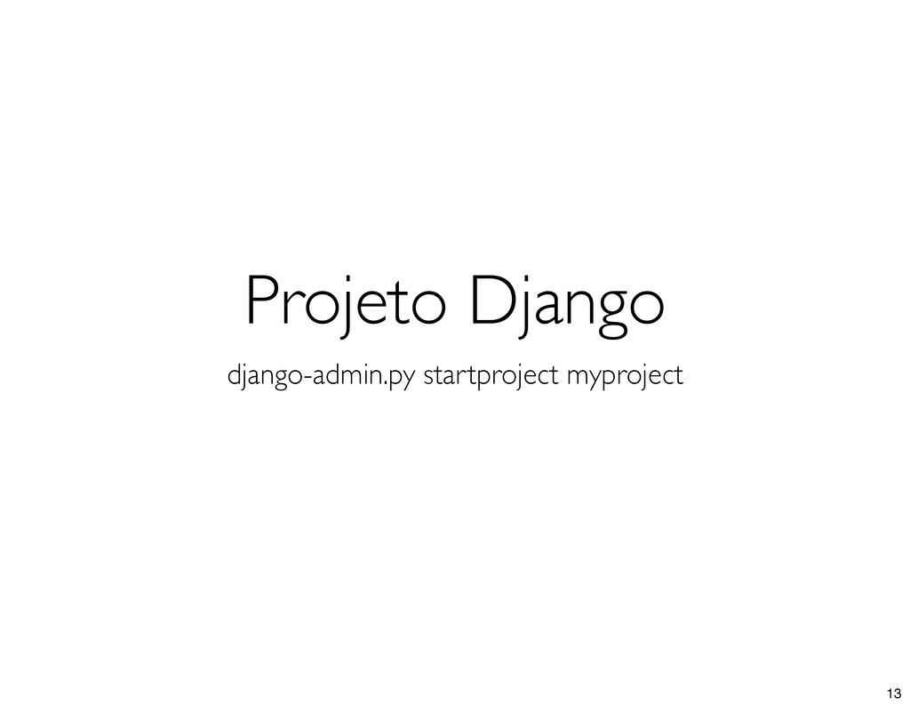 django-admin.py startproject myproject Projeto ...