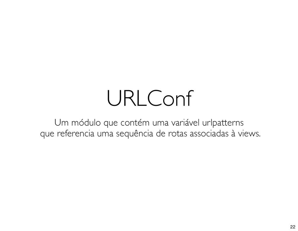 URLConf Um módulo que contém uma variável urlpa...