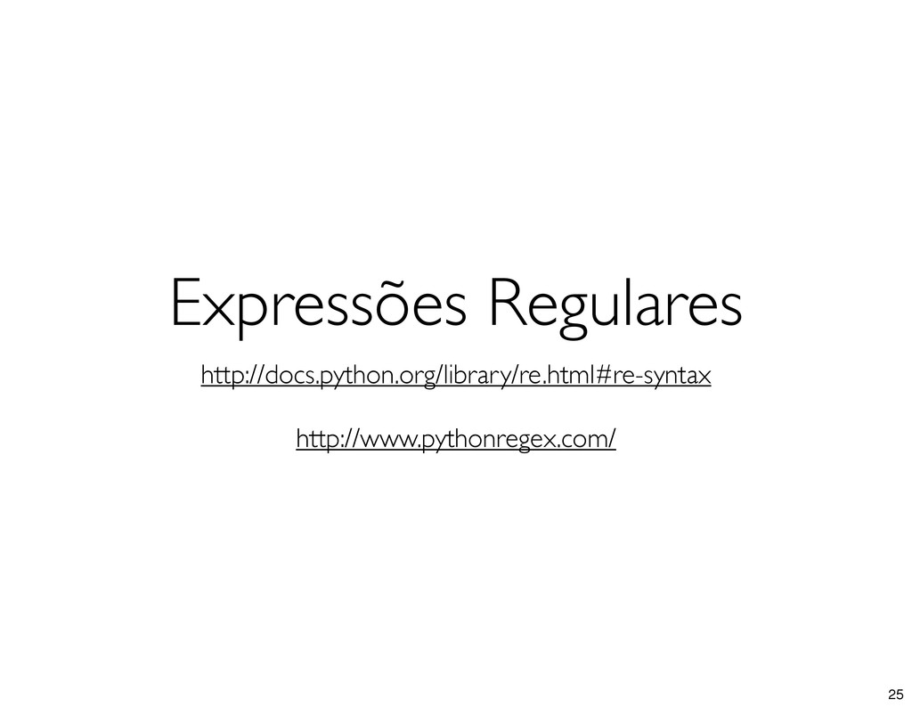 Expressões Regulares http://docs.python.org/lib...