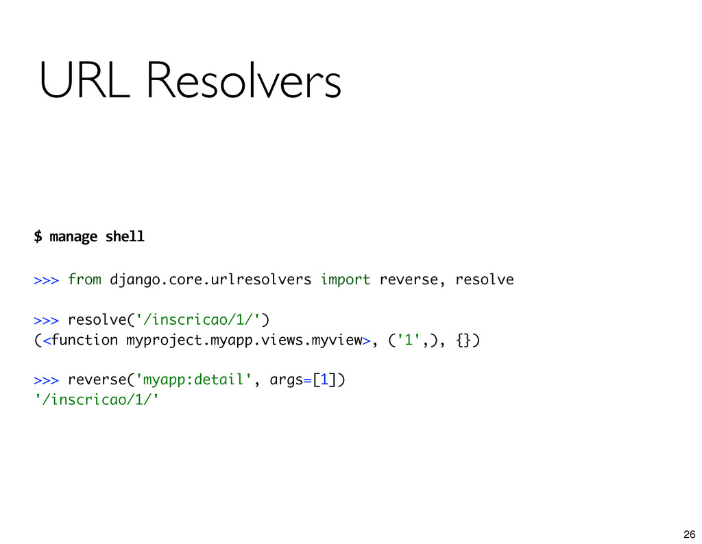 URL Resolvers $ manage shell >>> from dja...