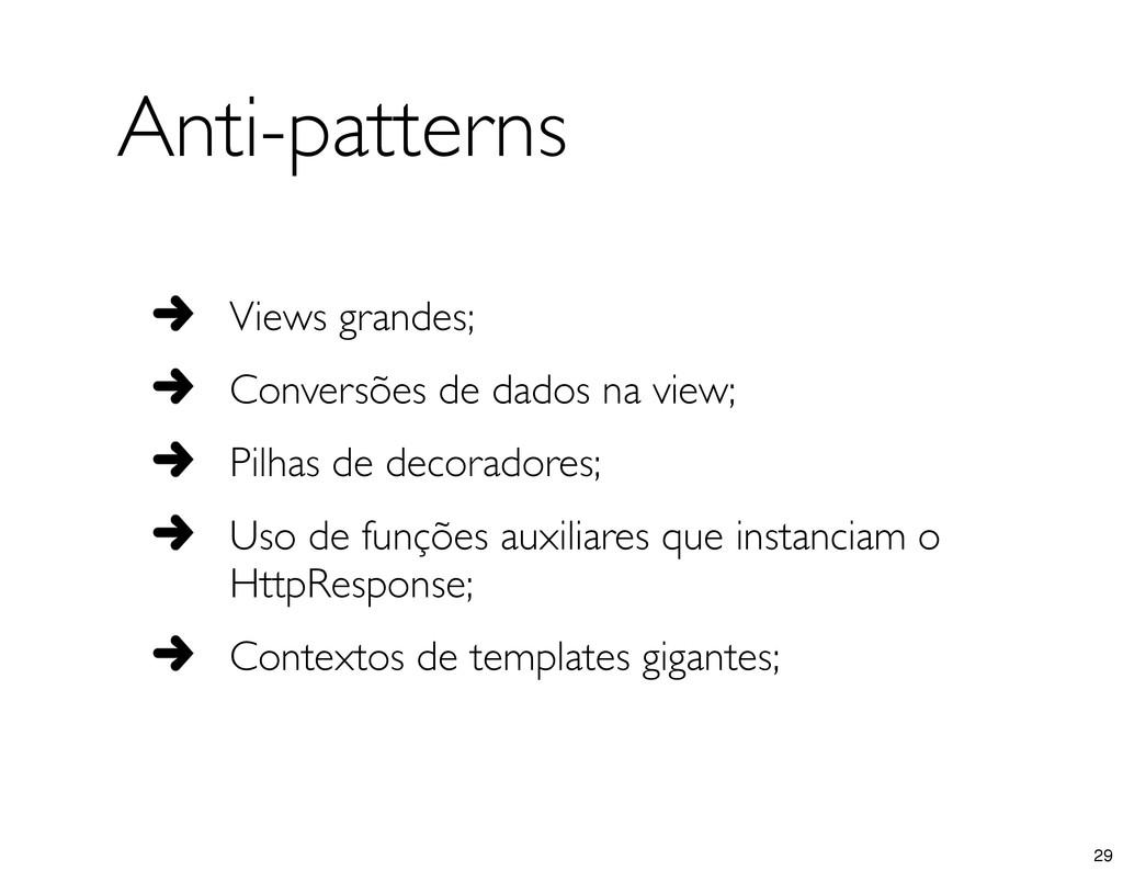 Anti-patterns Views grandes; Conversões de dado...