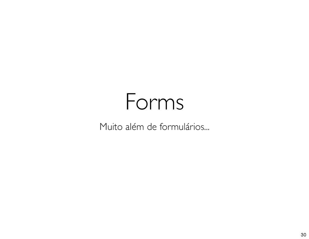 Forms Muito além de formulários... 30