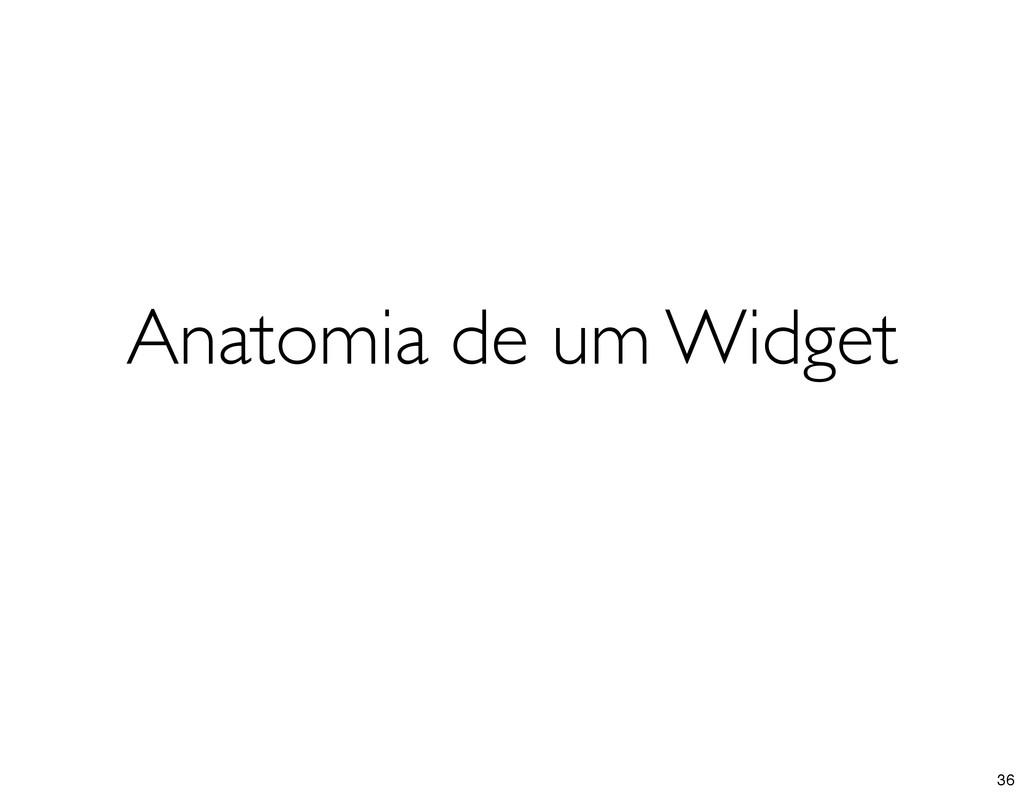 Anatomia de um Widget 36