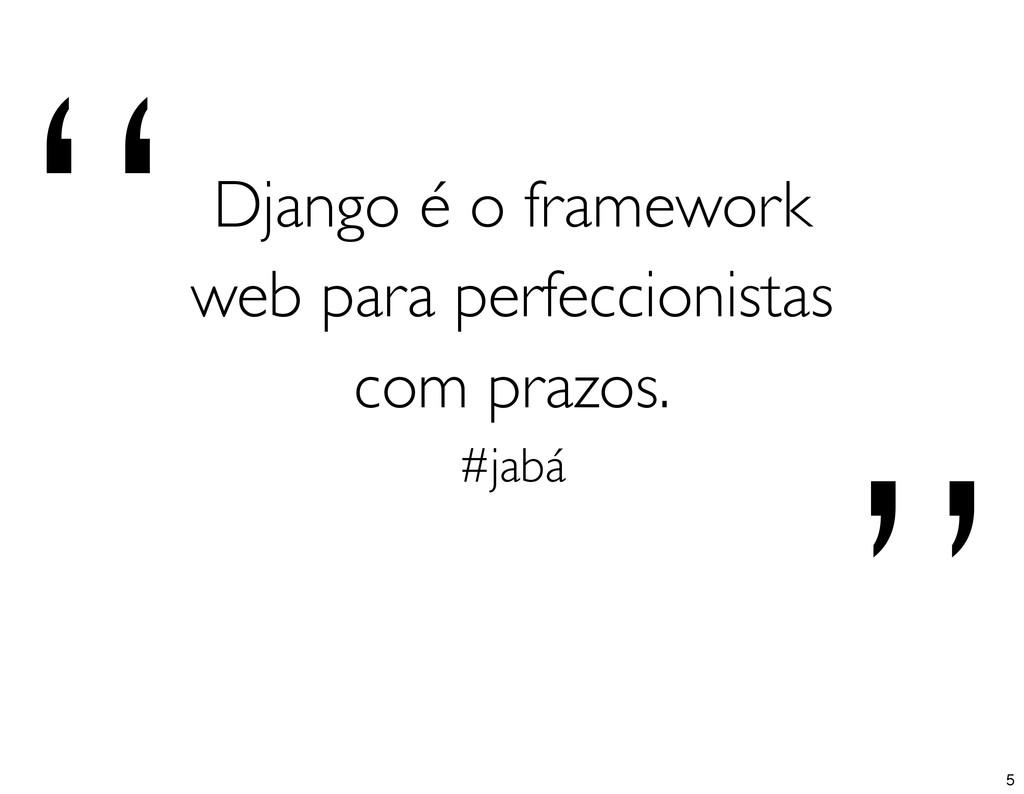 """"""" """" Django é o framework web para perfeccionist..."""
