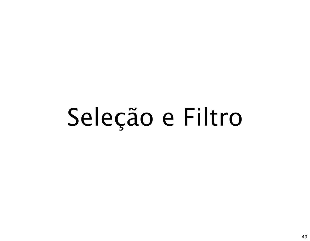 Seleção e Filtro 49