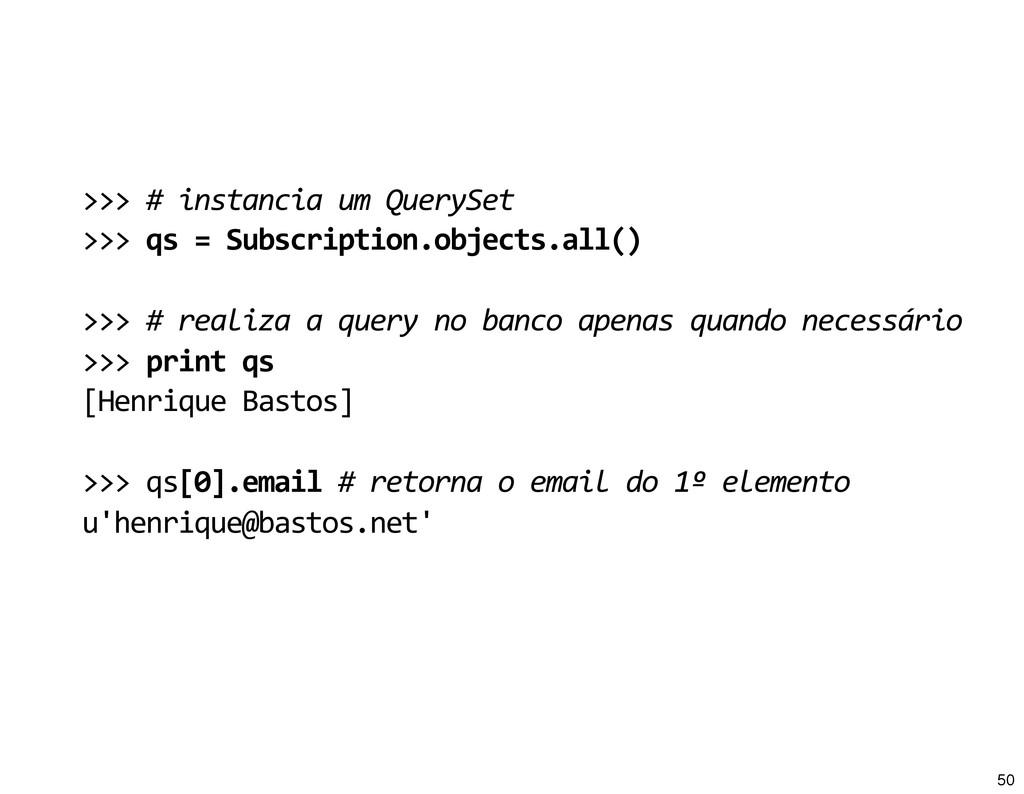 >>> # instancia um QuerySet >>> ...
