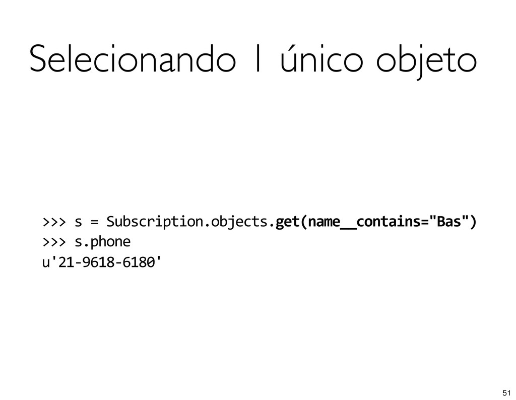 Selecionando 1 único objeto >>> s = Su...