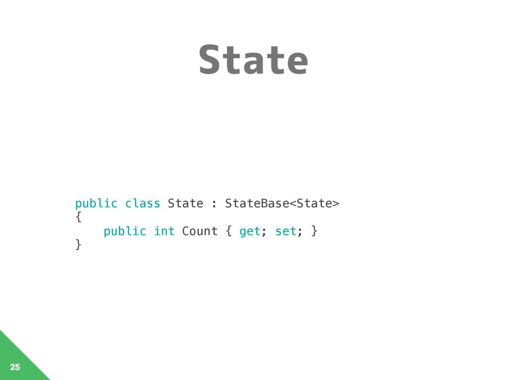 4UBUF 25 public class State : StateBase<State>...