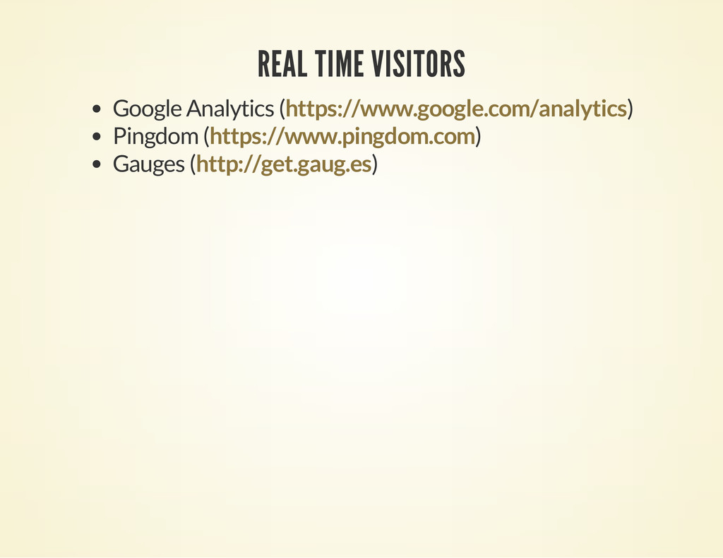 REAL TIME VISITORS Google Analytics ( ) Pingdom...