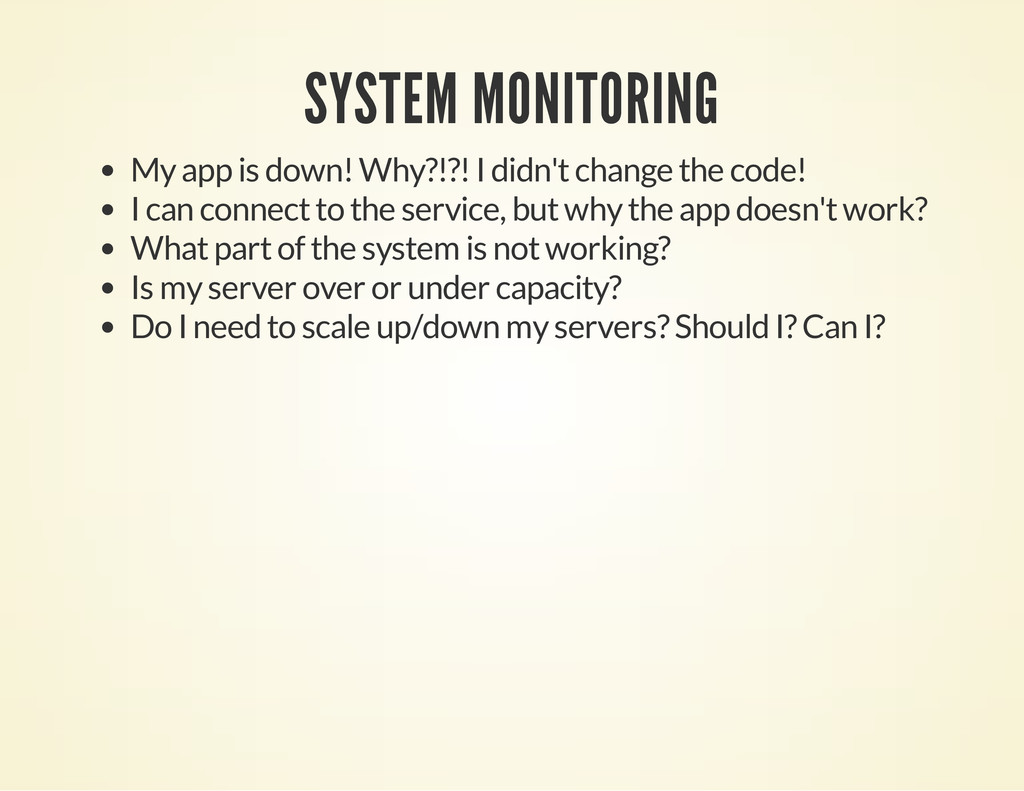 SYSTEM MONITORING My app is down! Why?!?! I did...