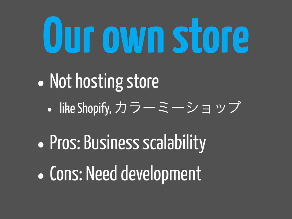Our own store •Not hosting store • like Shopify...